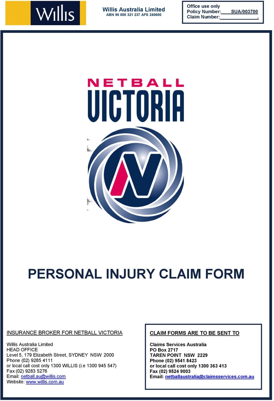 (02) 9285 4111 or local call cost only 1300 WILLIS (i.e 1300 945 547) Fax (02) 9283 5276 Email: netball.au@willis.com