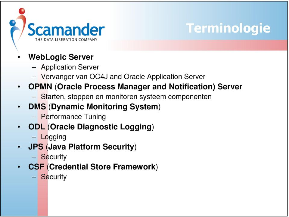 systeem componenten DMS (Dynamic Monitoring System) Performance Tuning ODL (Oracle