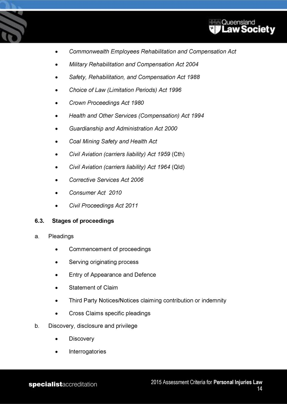1959 (Cth) Civil Aviation (carriers liability) Act 1964 (Qld) Corrective Services Act 2006 Consumer Act 2010 Civil Proceedings Act 2011 6.3. Stages of proceedings a.