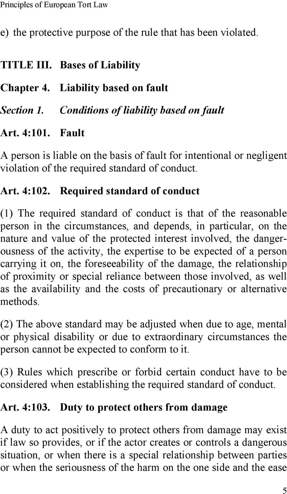 Required standard of conduct (1) The required standard of conduct is that of the reasonable person in the circumstances, and depends, in particular, on the nature and value of the protected interest