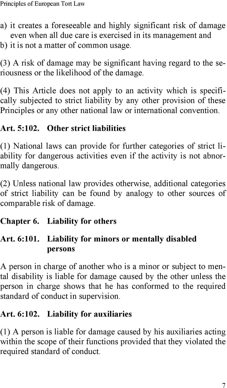 (4) This Article does not apply to an activity which is specifically subjected to strict liability by any other provision of these Principles or any other national law or international convention.