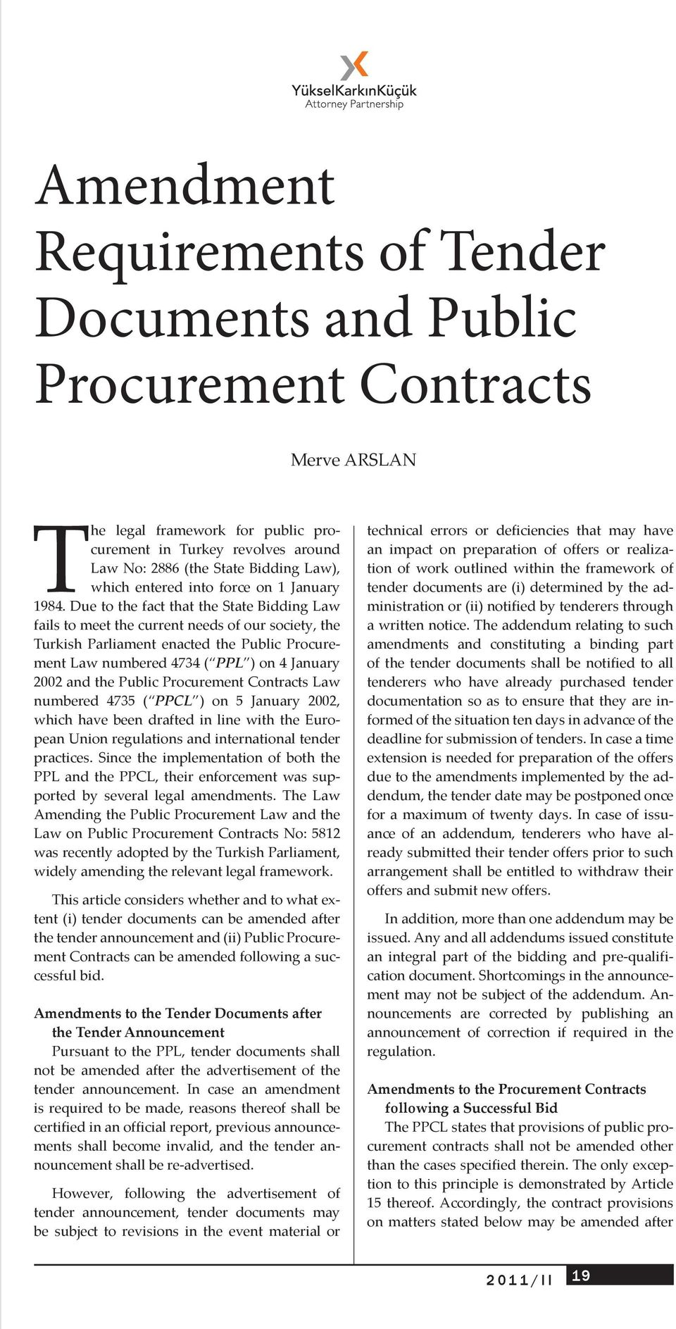 Due to the fact that the State Bidding Law fails to meet the current needs of our society, the Turkish Parliament enacted the Public Procurement Law numbered 4734 ( PPL ) on 4 January 2002 and the