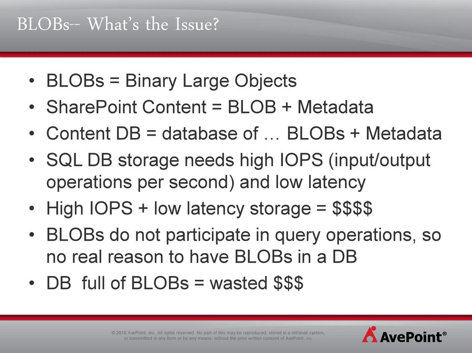 BLOBs + Metadata SQL DB storage needs high IOPS (input/output operations per second) and low