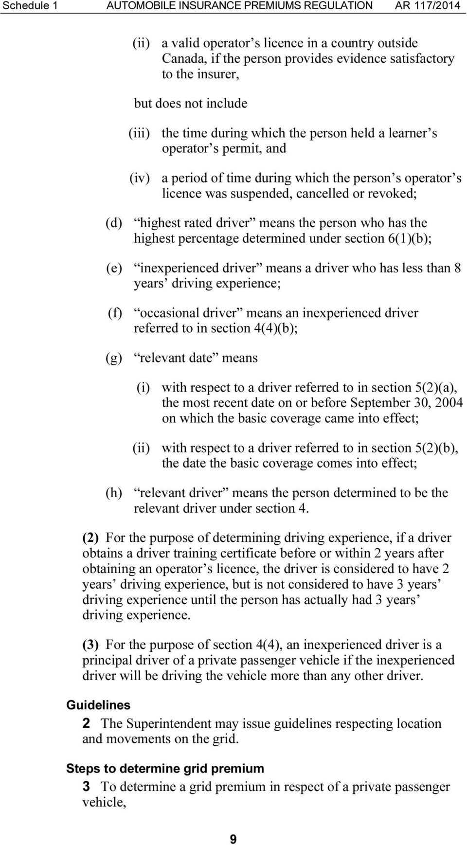 highest rated driver means the person who has the highest percentage determined under section 6(1)(b); (e) inexperienced driver means a driver who has less than 8 years driving experience; (f)