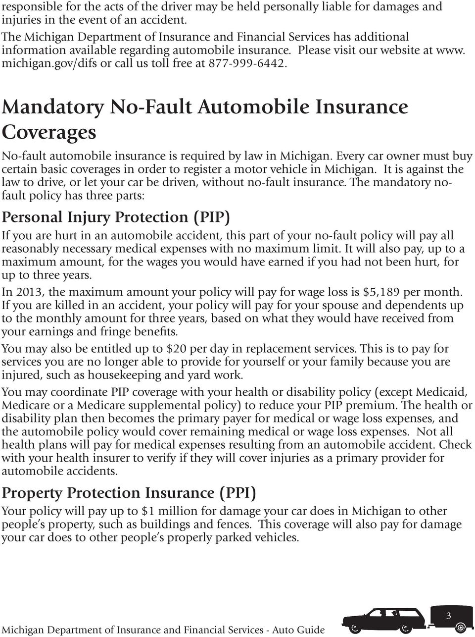 gov/difs or call us toll free at 877-999-6442. Mandatory No-Fault Automobile Insurance Coverages No-fault automobile insurance is required by law in Michigan.