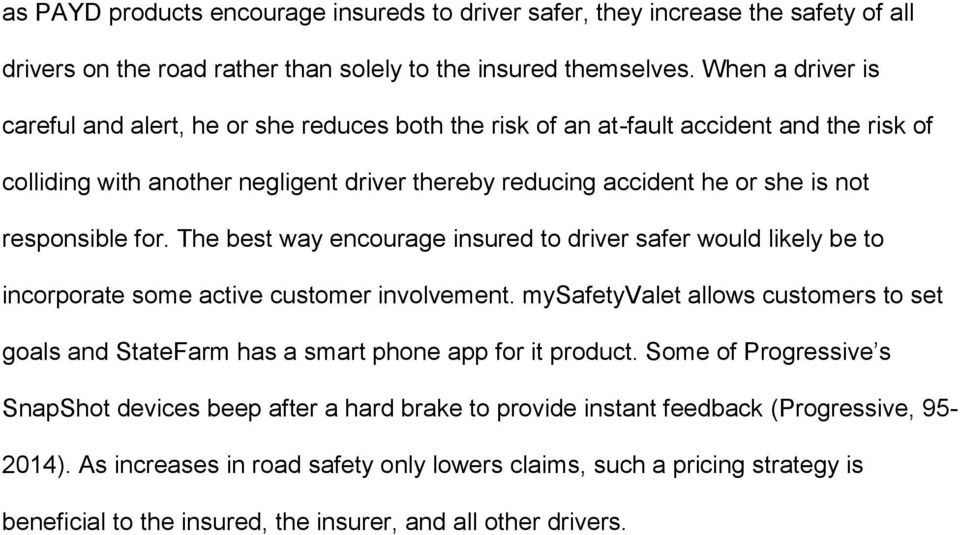 responsible for. The best way encourage insured to driver safer would likely be to incorporate some active customer involvement.