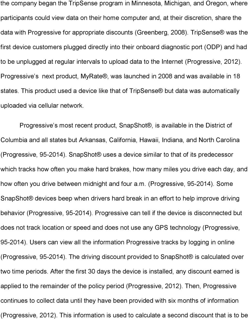 TripSense was the first device customers plugged directly into their onboard diagnostic port (ODP) and had to be unplugged at regular intervals to upload data to the Internet (Progressive, 2012).