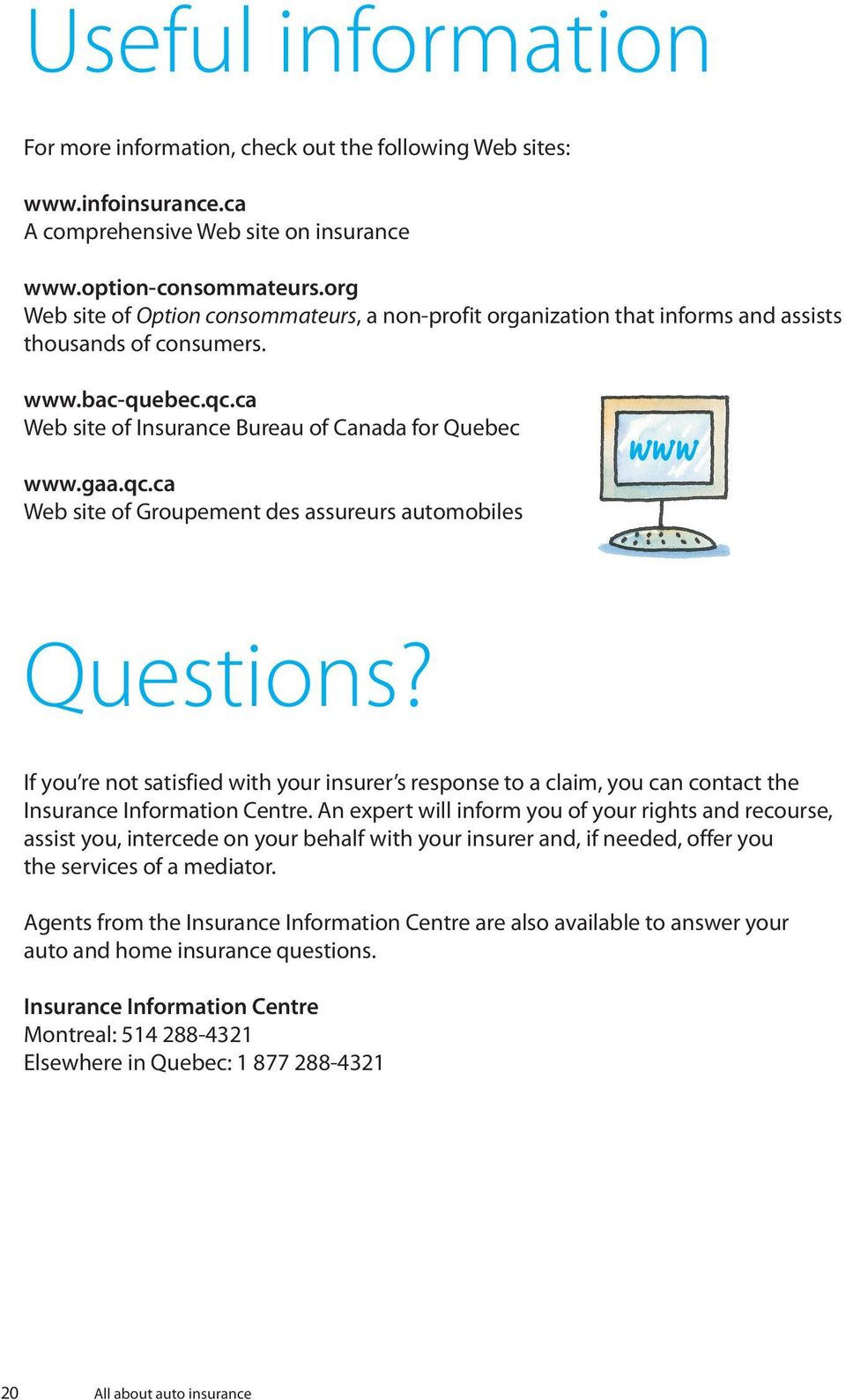 If you re not satisfied with your insurer s response to a claim, you can contact the Insurance Information Centre.