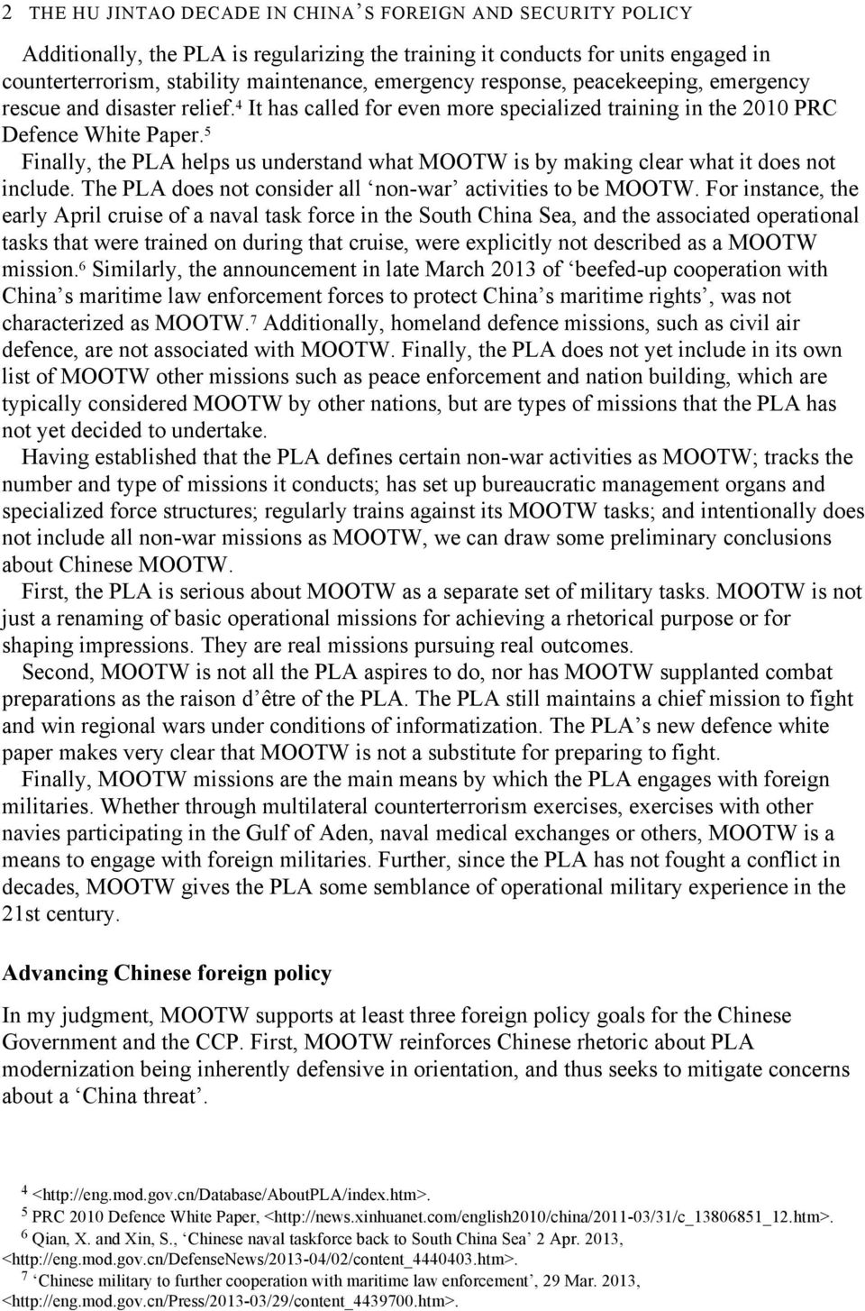5 Finally, the PLA helps us understand what MOOTW is by making clear what it does not include. The PLA does not consider all non-war activities to be MOOTW.