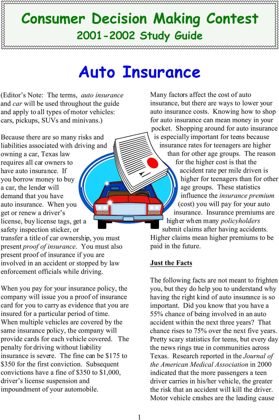 If you borrow money to buy a car, the lender will demand that you have auto insurance.
