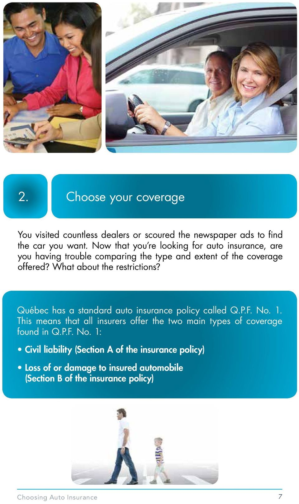 What about the restrictions? Québec has a standard auto insurance policy called Q.P.F. No. 1.