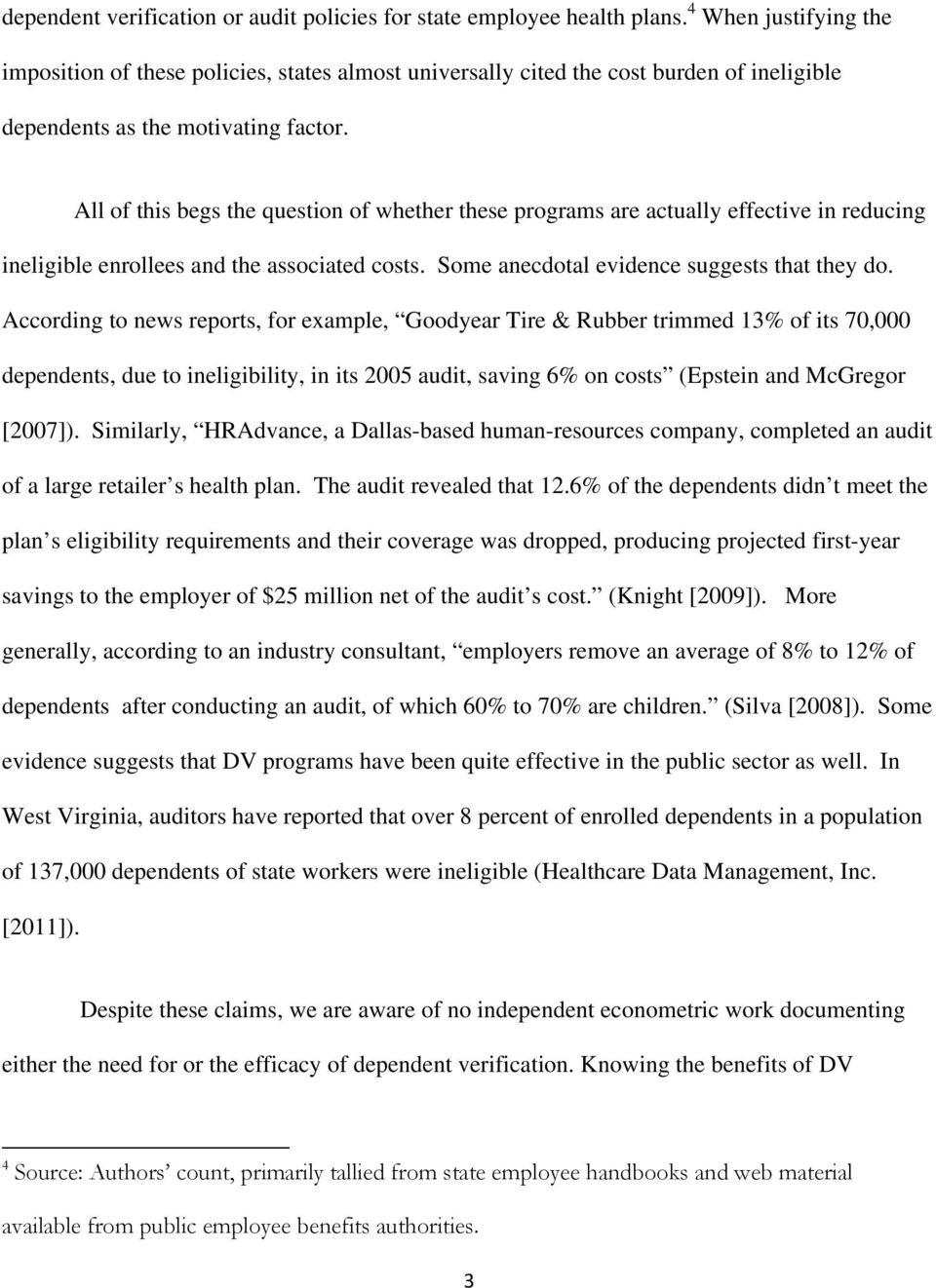 All of this begs the question of whether these programs are actually effective in reducing ineligible enrollees and the associated costs. Some anecdotal evidence suggests that they do.