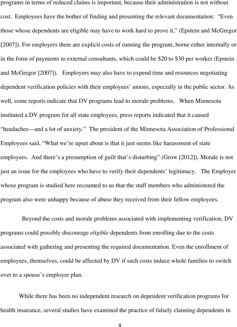 For employers there are explicit costs of running the program, borne either internally or in the form of payments to external consultants, which could be $20 to $30 per worker (Epstein and McGregor