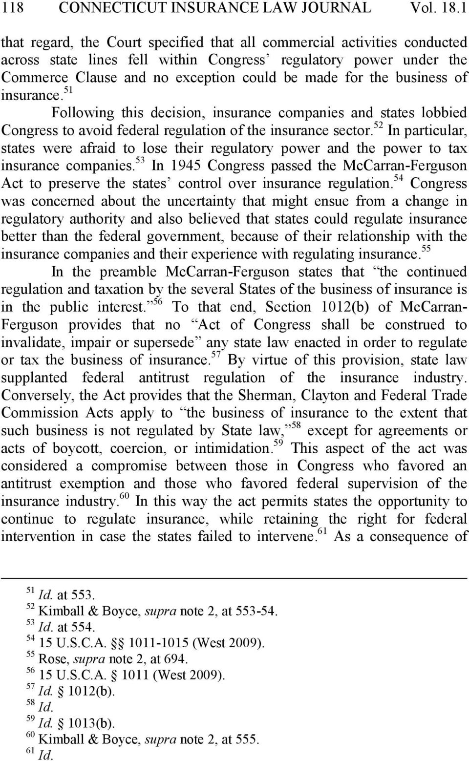 business of insurance. 51 Following this decision, insurance companies and states lobbied Congress to avoid federal regulation of the insurance sector.