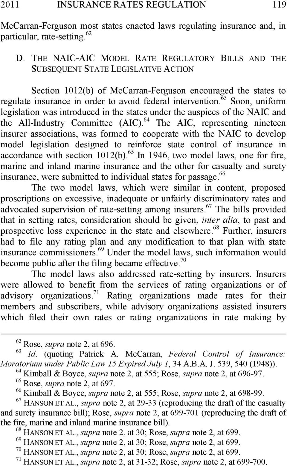 intervention. 63 Soon, uniform legislation was introduced in the states under the auspices of the NAIC and the All-Industry Committee (AIC).