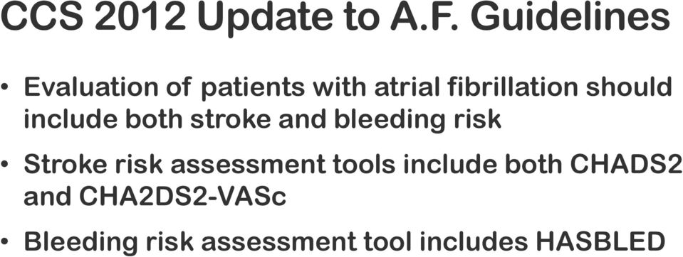 should include both stroke and bleeding risk Stroke risk