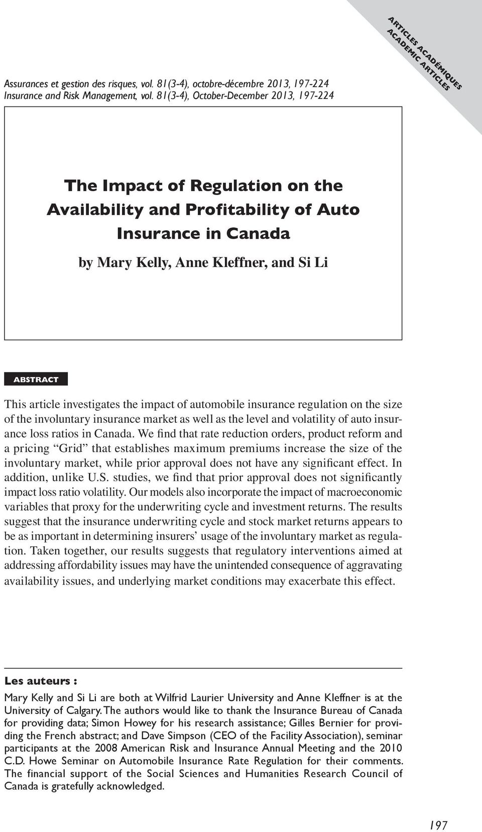 investigates the impact of automobile insurance regulation on the size of the involuntary insurance market as well as the level and volatility of auto insurance loss ratios in Canada.