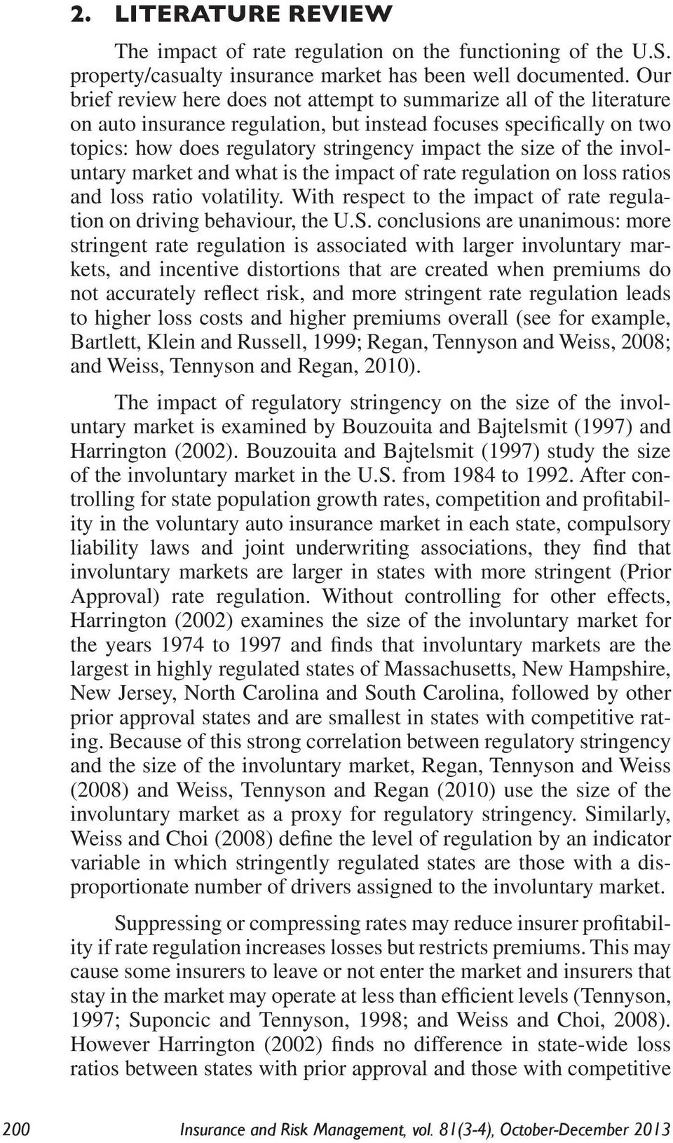 of the involuntary market and what is the impact of rate regulation on loss ratios and loss ratio volatility. With respect to the impact of rate regulation on driving behaviour, the U.S.