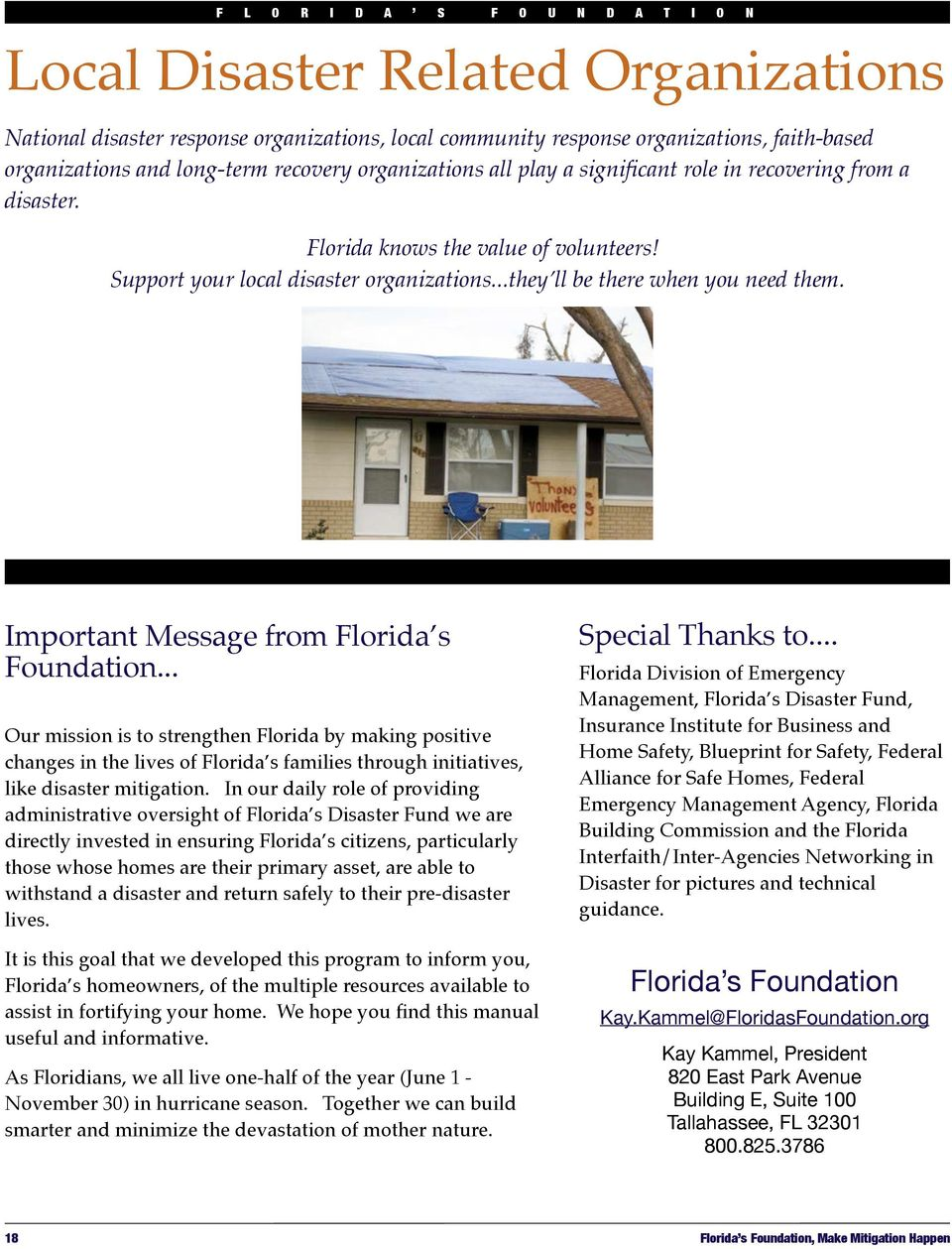 Important Message from Florida s Foundation... Our mission is to strengthen Florida by making positive changes in the lives of Florida s families through initiatives, like disaster mitigation.