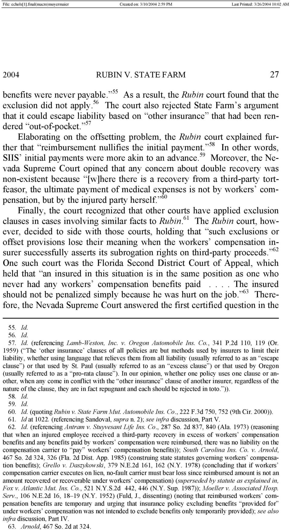 57 Elaborating on the offsetting problem, the Rubin court explained further that reimbursement nullifies the initial payment. 58 In other words, SIIS initial payments were more akin to an advance.