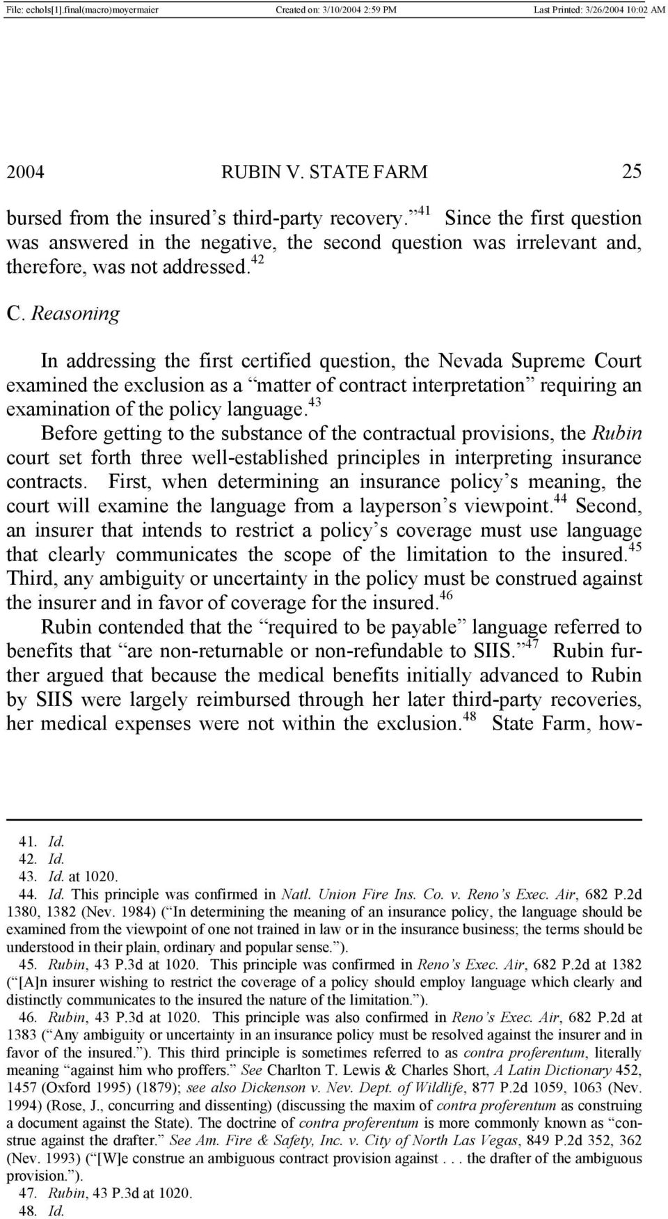 Reasoning In addressing the first certified question, the Nevada Supreme Court examined the exclusion as a matter of contract interpretation requiring an examination of the policy language.