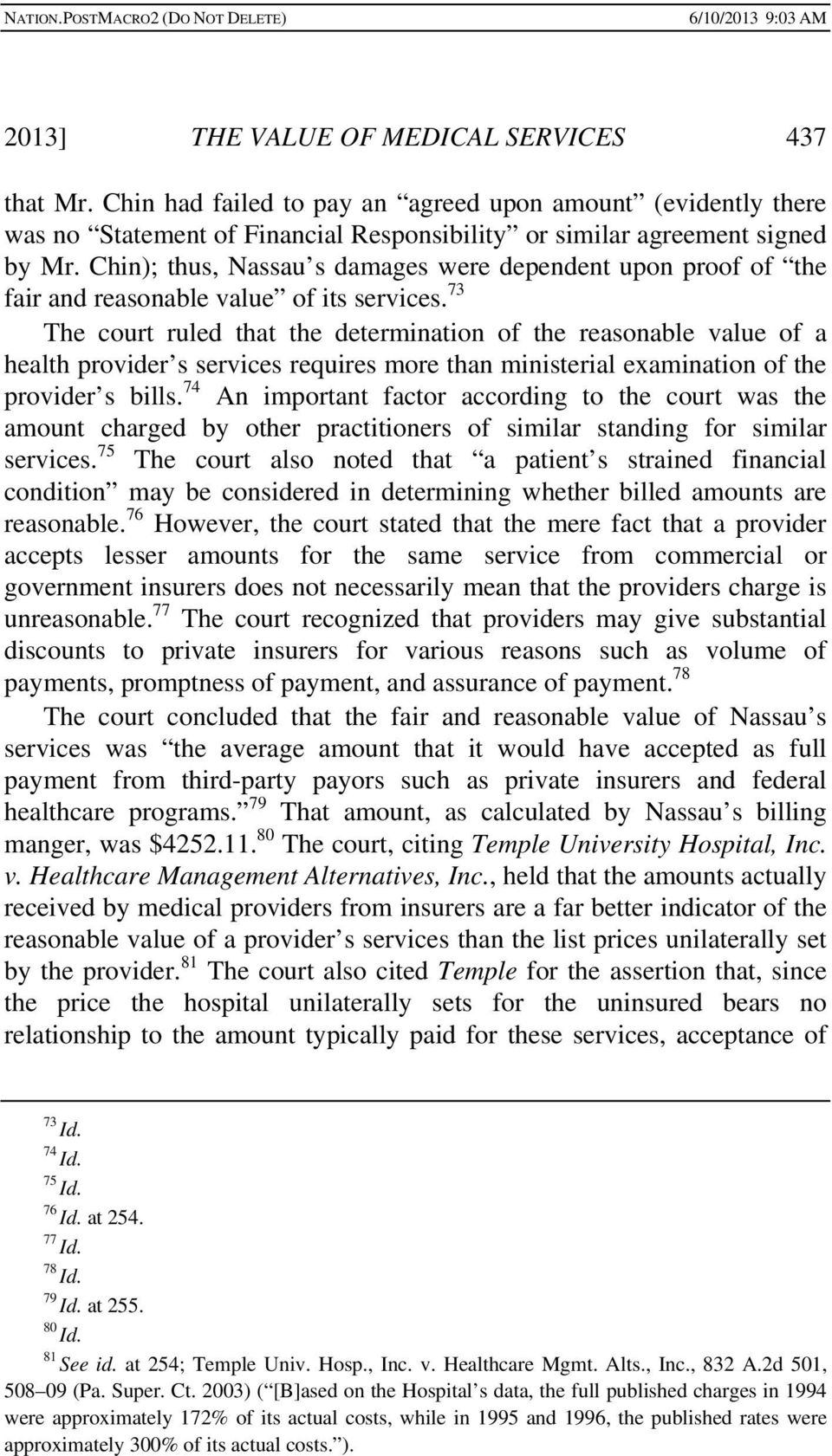 73 The court ruled that the determination of the reasonable value of a health provider s services requires more than ministerial examination of the provider s bills.