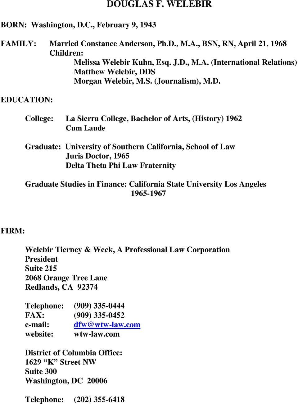 EDUCATION: College: La Sierra College, Bachelor of Arts, (History) 1962 Cum Laude Graduate: University of Southern California, School of Law Juris Doctor, 1965 Delta Theta Phi Law Fraternity Graduate