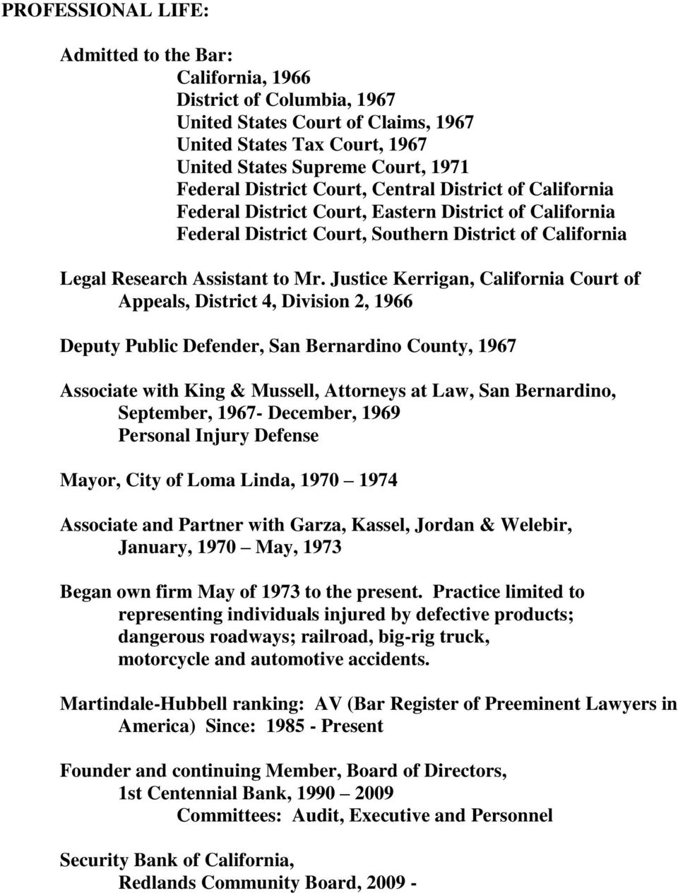 Justice Kerrigan, California Court of Appeals, District 4, Division 2, 1966 Deputy Public Defender, San Bernardino County, 1967 Associate with King & Mussell, Attorneys at Law, San Bernardino,