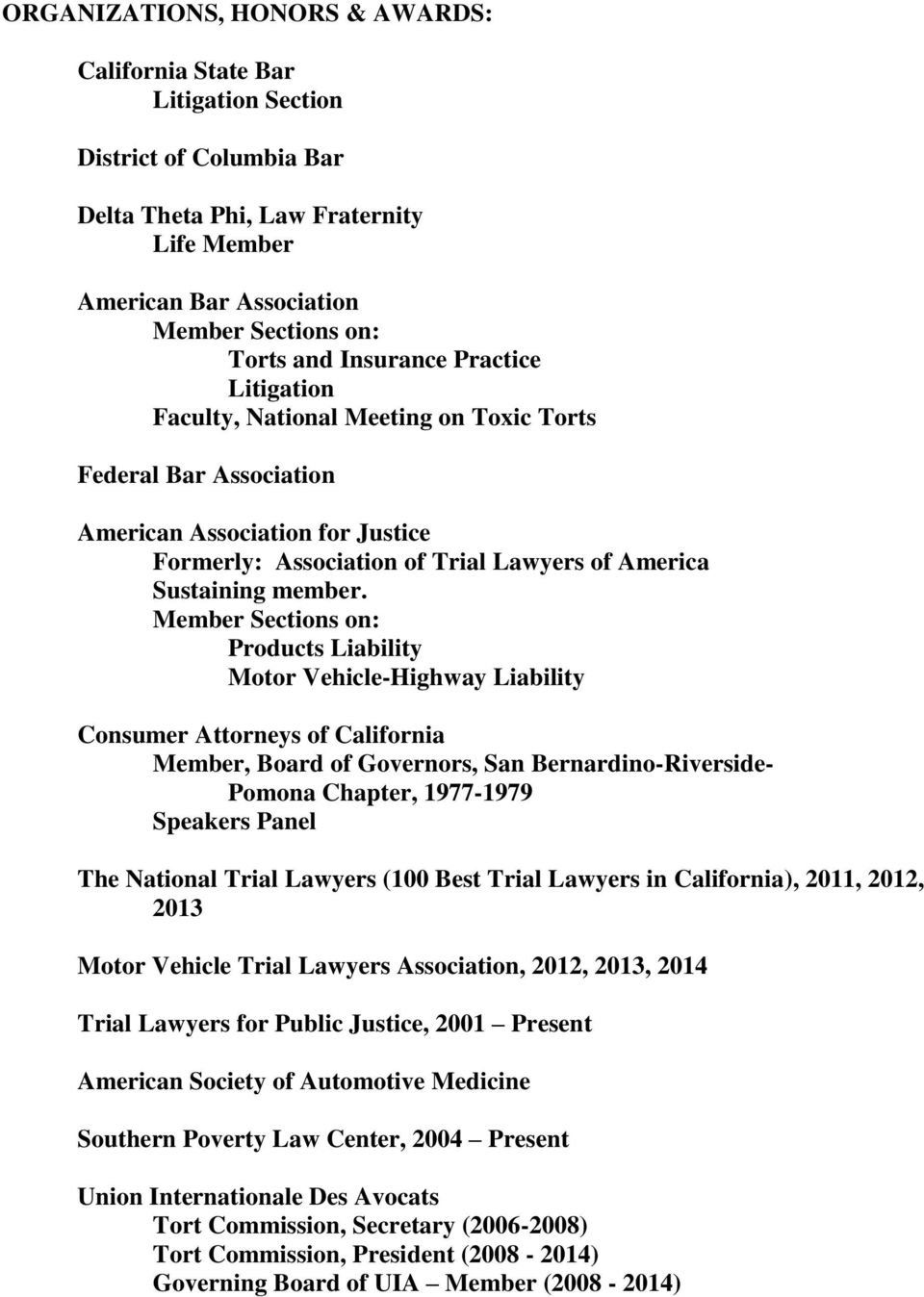 Member Sections on: Products Liability Motor Vehicle-Highway Liability Consumer Attorneys of California Member, Board of Governors, San Bernardino-Riverside- Pomona Chapter, 1977-1979 Speakers Panel