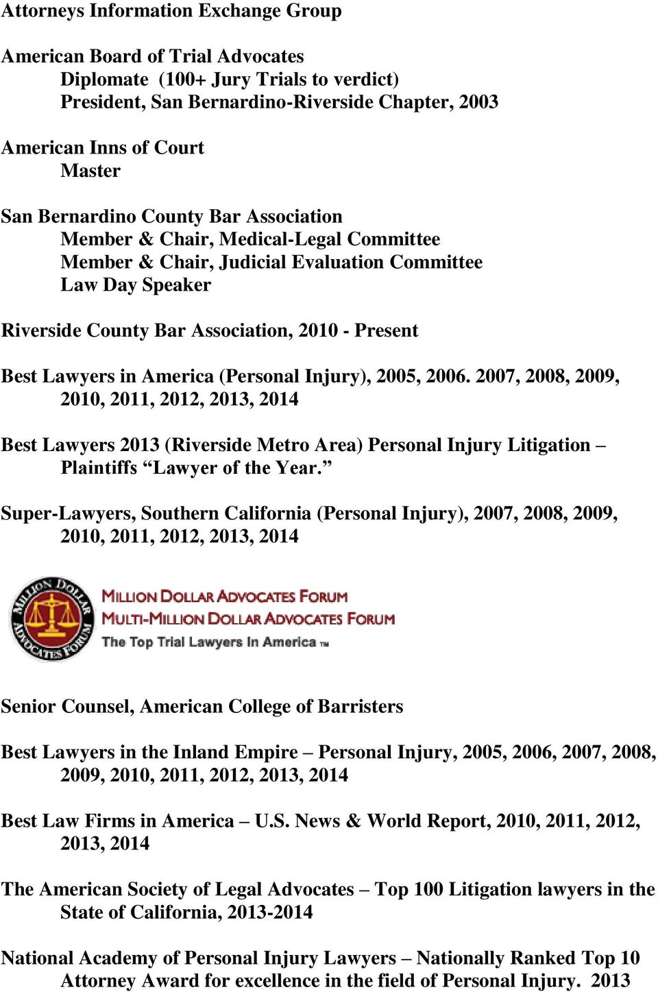 in America (Personal Injury), 2005, 2006. 2007, 2008, 2009, 2010, 2011, 2012, 2013, 2014 Best Lawyers 2013 (Riverside Metro Area) Personal Injury Litigation Plaintiffs Lawyer of the Year.