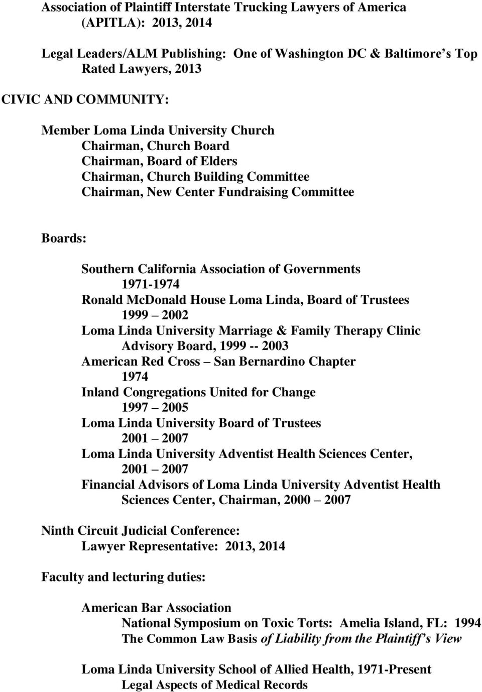 Association of Governments 1971-1974 Ronald McDonald House Loma Linda, Board of Trustees 1999 2002 Loma Linda University Marriage & Family Therapy Clinic Advisory Board, 1999 -- 2003 American Red