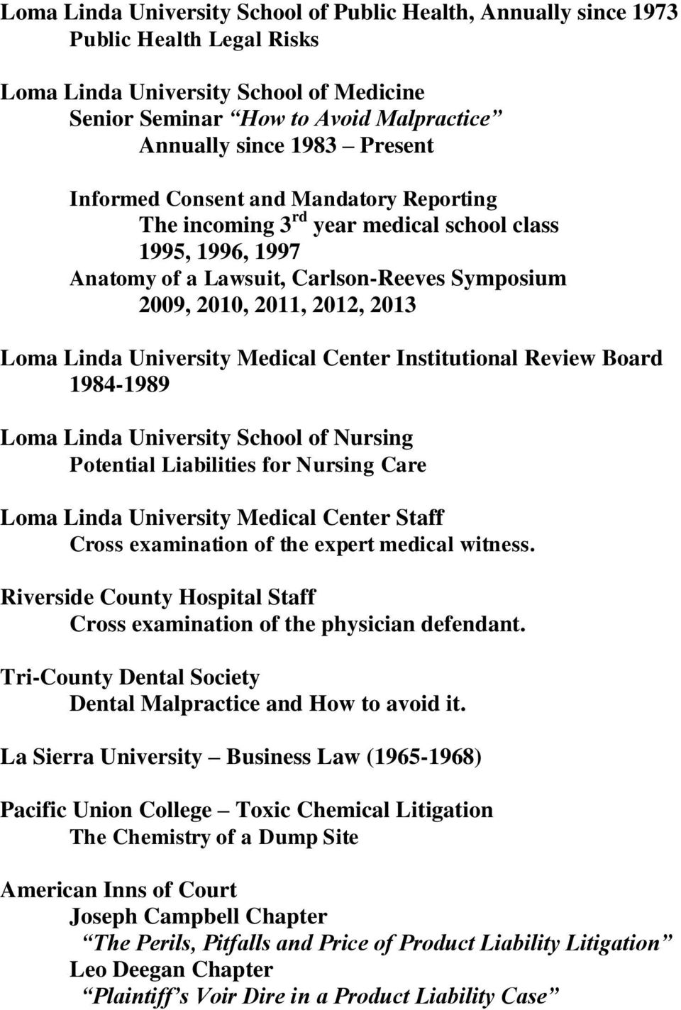 University Medical Center Institutional Review Board 1984-1989 Loma Linda University School of Nursing Potential Liabilities for Nursing Care Loma Linda University Medical Center Staff Cross