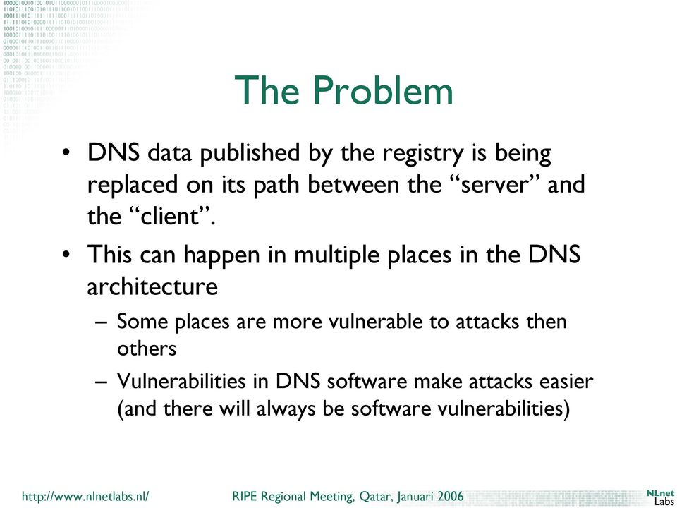 This can happen in multiple places in the DNS architecture Some places are more