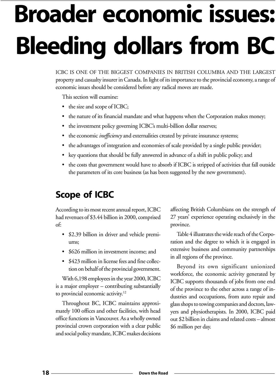 This section will examine: the size and scope of ICBC; the nature of its financial mandate and what happens when the Corporation makes money; the investment policy governing ICBC s multi-billion