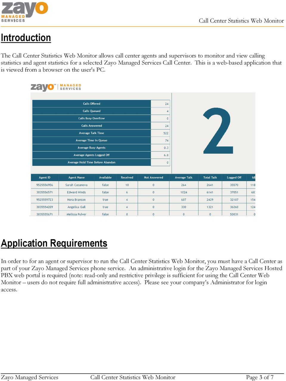 Application Requirements In order to for an agent or supervisor to run the Call Center Statistics Web Monitor, you must have a Call Center as part of your Zayo Managed Services phone service.