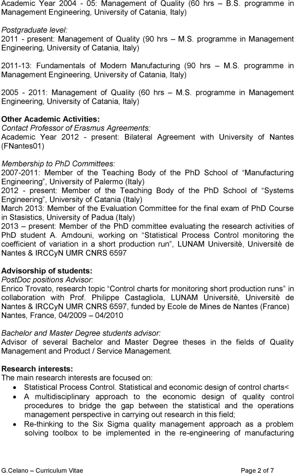 Activities: Contact Professor of Erasmus Agreements: Academic Year 2012 - present: Bilateral Agreement with University of Nantes (FNantes01) Membership to PhD Committees: 2007-2011: Member of the