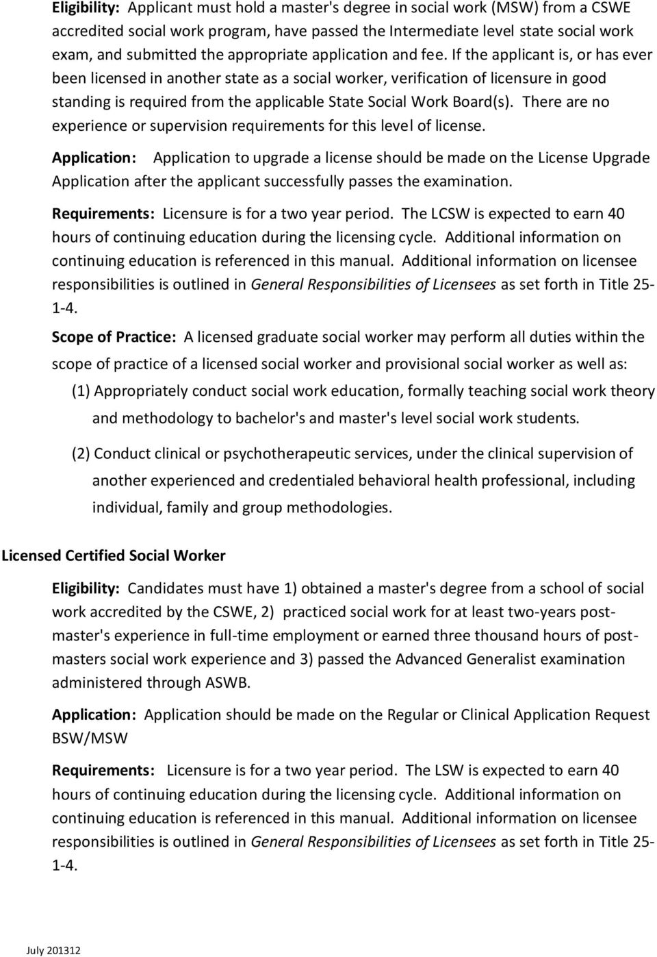 If the applicant is, or has ever been licensed in another state as a social worker, verification of licensure in good standing is required from the applicable State Social Work Board(s).