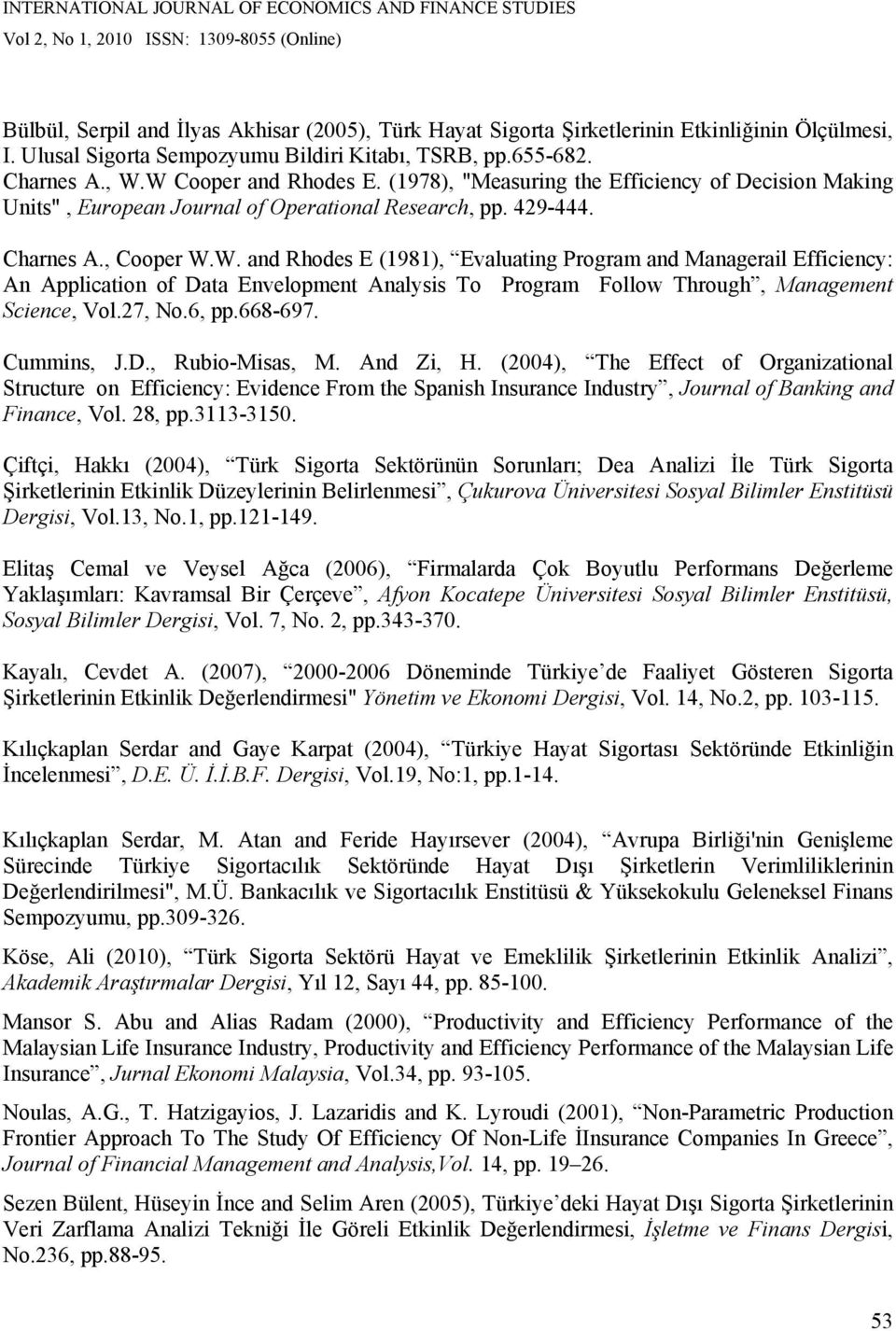 W. and Rhodes E (1981), Evaluating Program and Managerail Efficiency: An Application of Data Envelopment Analysis To Program Follow Through, Management Science, Vol.27, No.6, pp.668-697. Cummins, J.D., Rubio-Misas, M.