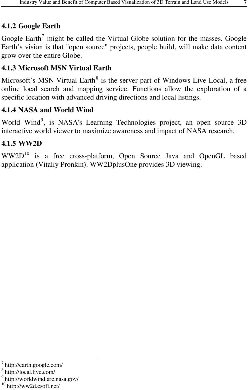 3 Microsoft MSN Virtual Earth Microsoft s MSN Virtual Earth 8 is the server part of Windows Live Local, a free online local search and mapping service.
