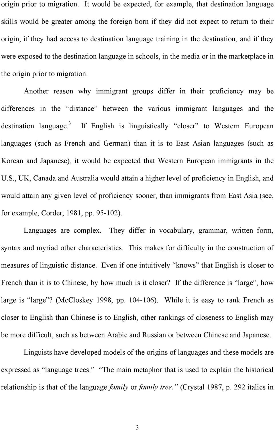 language training in the destination, and if they were exposed to the destination language in schools, in the media or in the marketplace in the  Another reason why immigrant groups differ in their