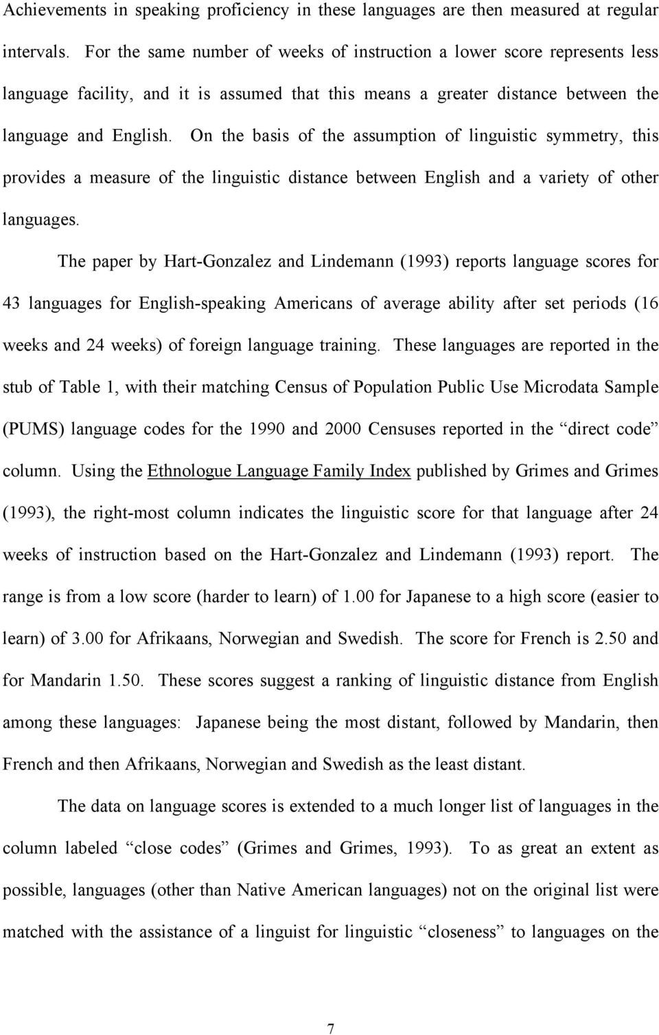 On the basis of the assumption of linguistic symmetry, this provides a measure of the linguistic distance between English and a variety of other languages.