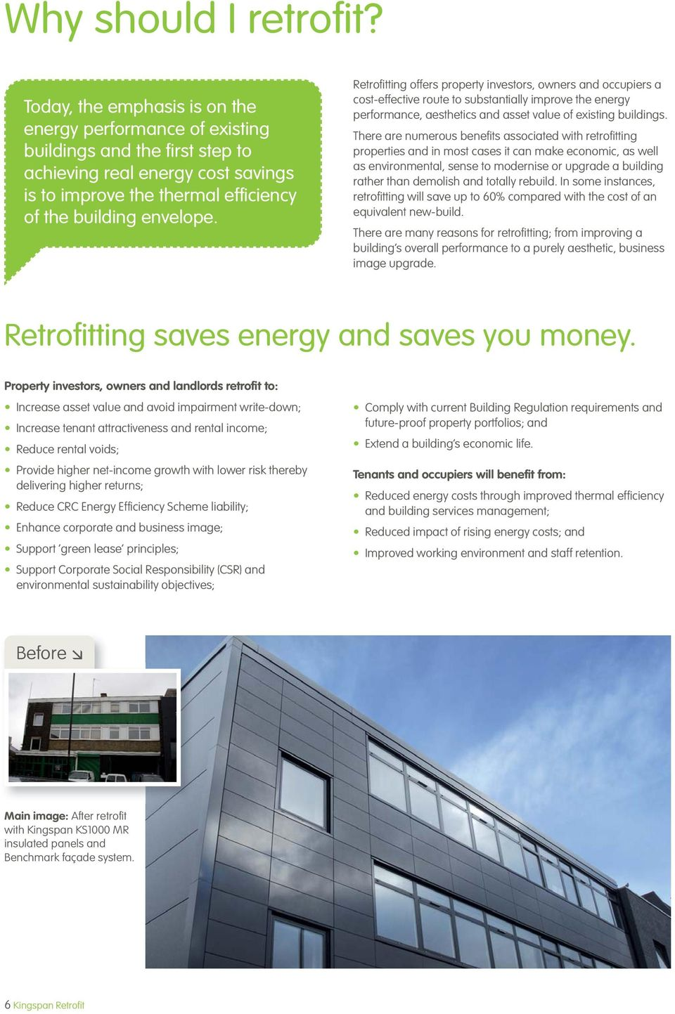 Retrofitting offers property investors, owners and occupiers a cost-effective route to substantially improve the energy performance, aesthetics and asset value of existing buildings.