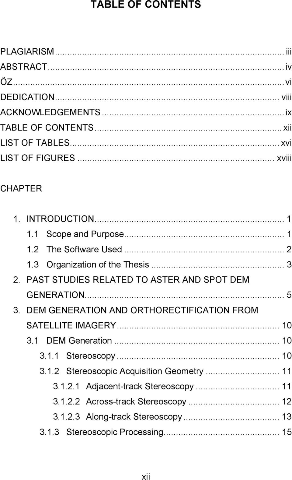 PAST STUDIES RELATED TO ASTER AND SPOT DEM GENERATION... 5 3. DEM GENERATION AND ORTHORECTIFICATION FROM SATELLITE IMAGERY... 10 3.1 DEM Generaton... 10 3.1.1 Stereoscopy.
