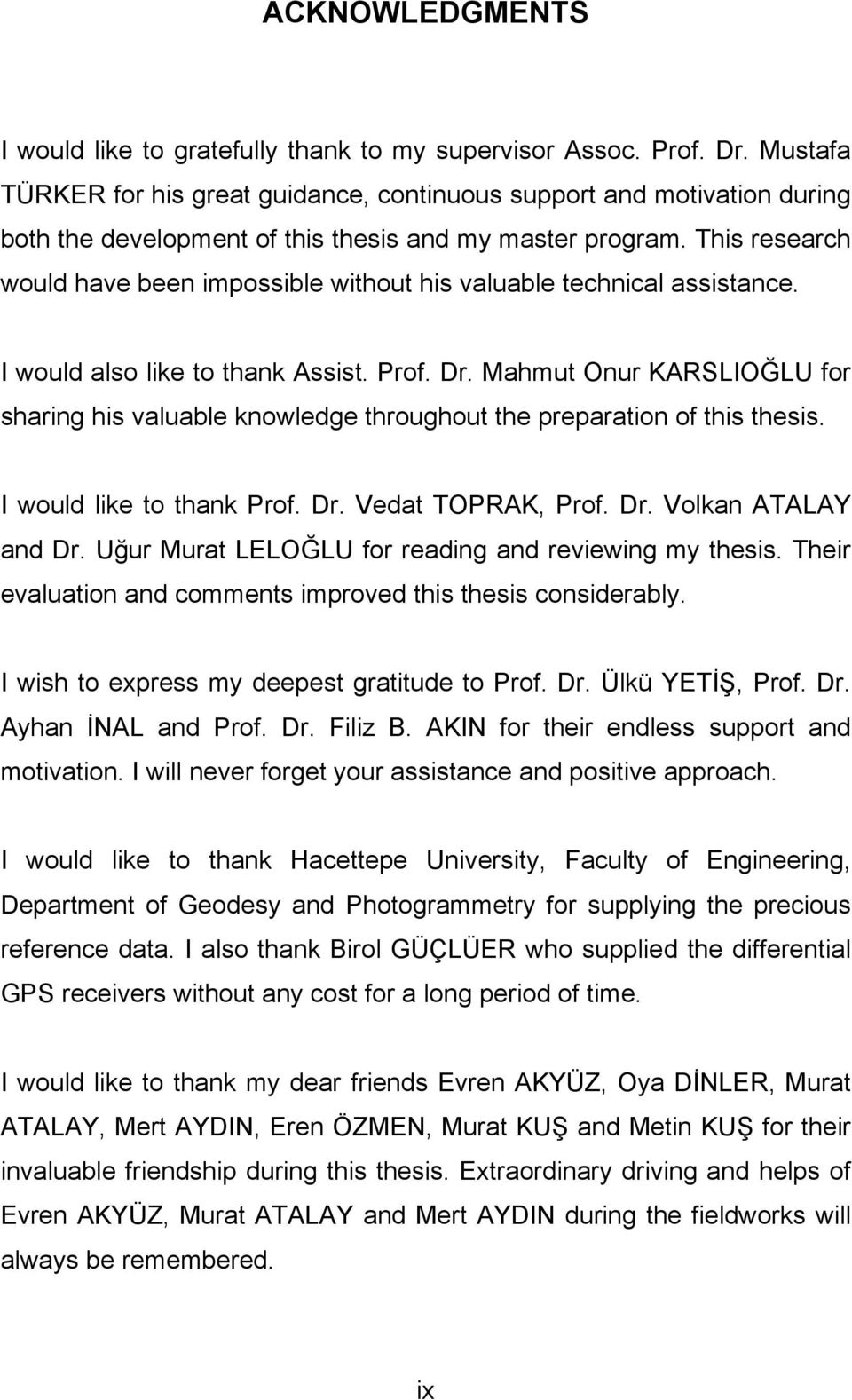 Ths research would have been mpossble wthout hs valuable techncal assstance. I would also lke to thank Assst. Prof. Dr.