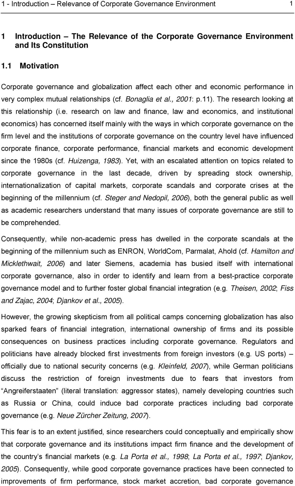The research looking at this relationship (i.e. research on law and finance, law and economics, and institutional economics) has concerned itself mainly with the ways in which corporate governance on