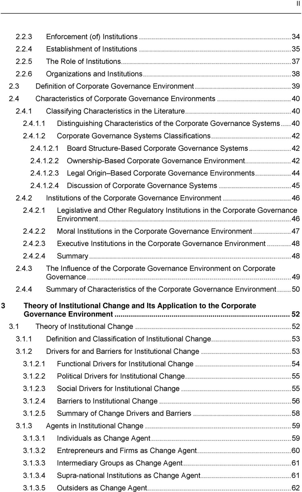 ..40 2.4.1.2 Corporate Governance Systems Classifications...42 2.4.1.2.1 Board Structure-Based Corporate Governance Systems...42 2.4.1.2.2 Ownership-Based Corporate Governance Environment...42 2.4.1.2.3 Legal Origin Based Corporate Governance Environments.