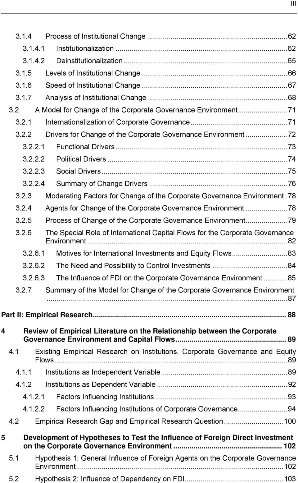 ..72 3.2.2.1 Functional Drivers...73 3.2.2.2 Political Drivers...74 3.2.2.3 Social Drivers...75 3.2.2.4 Summary of Change Drivers...76 3.2.3 Moderating Factors for Change of the Corporate Governance Environment.