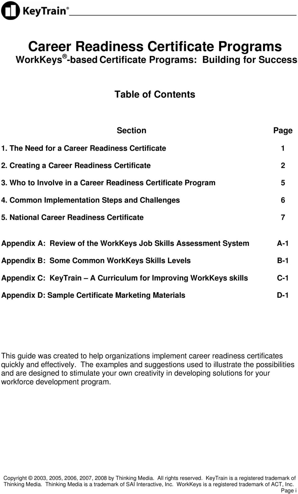 National Career Readiness Certificate 7 Appendix A: Review of the WorkKeys Job Skills Assessment System A-1 Appendix B: Some Common WorkKeys Skills Levels B-1 Appendix C: KeyTrain A Curriculum for