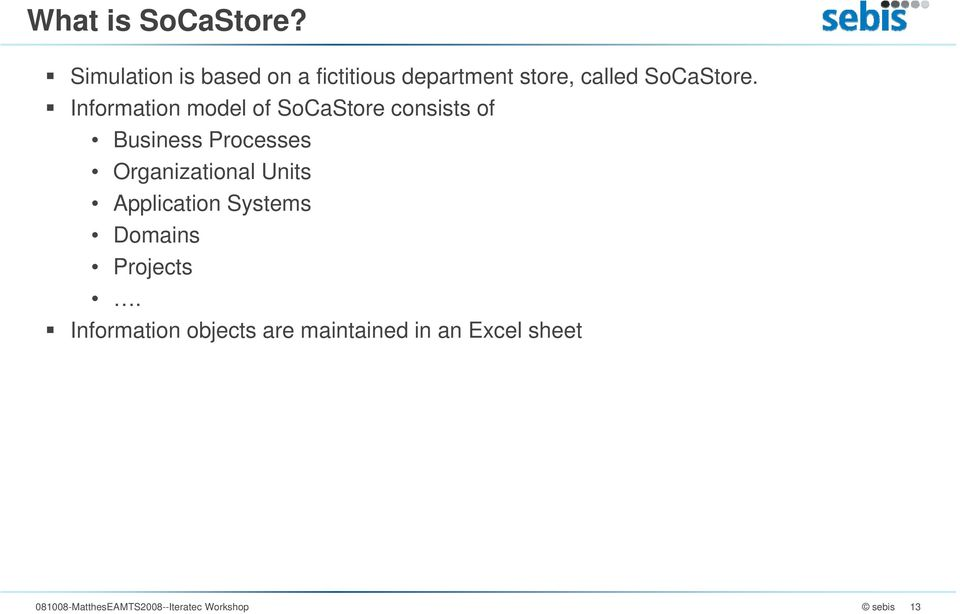 Information model of SoCaStore consists of Business Processes Organizational