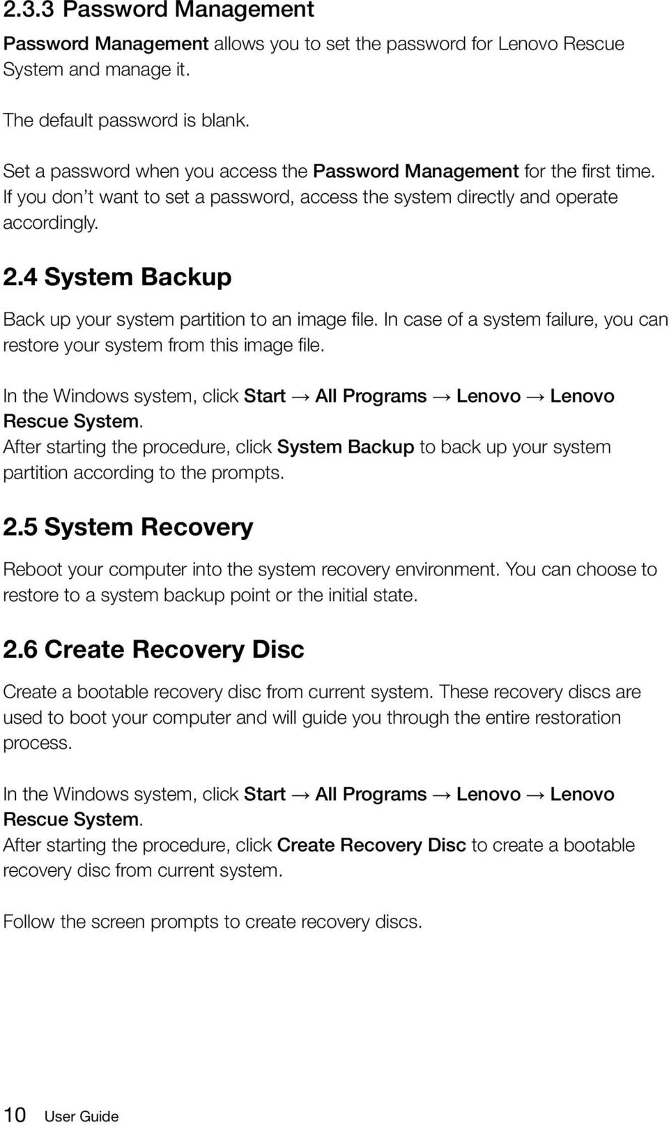 4 System Backup Back up your system partition to an image file. In case of a system failure, you can restore your system from this image file.